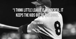quote-Yogi-Berra-i-think-little-league-is-wonderful-it-1151